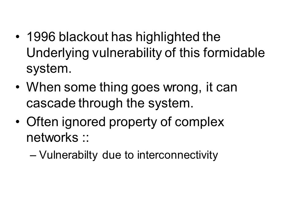 1996 blackout has highlighted the Underlying vulnerability of this formidable system. When some thing goes wrong, it can cascade through the system. O
