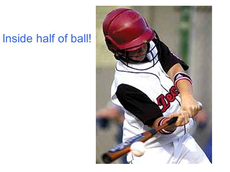 Inside half of ball!