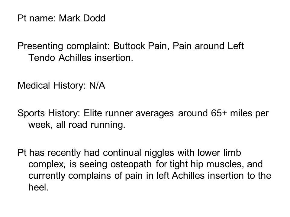Pt name: Mark Dodd Presenting complaint: Buttock Pain, Pain around Left Tendo Achilles insertion.