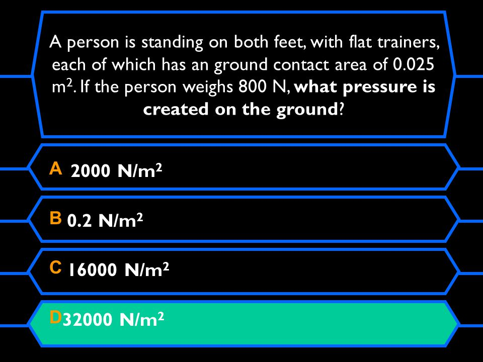 A person is standing on both feet, with flat trainers, each of which has an ground contact area of 0.025 m 2.