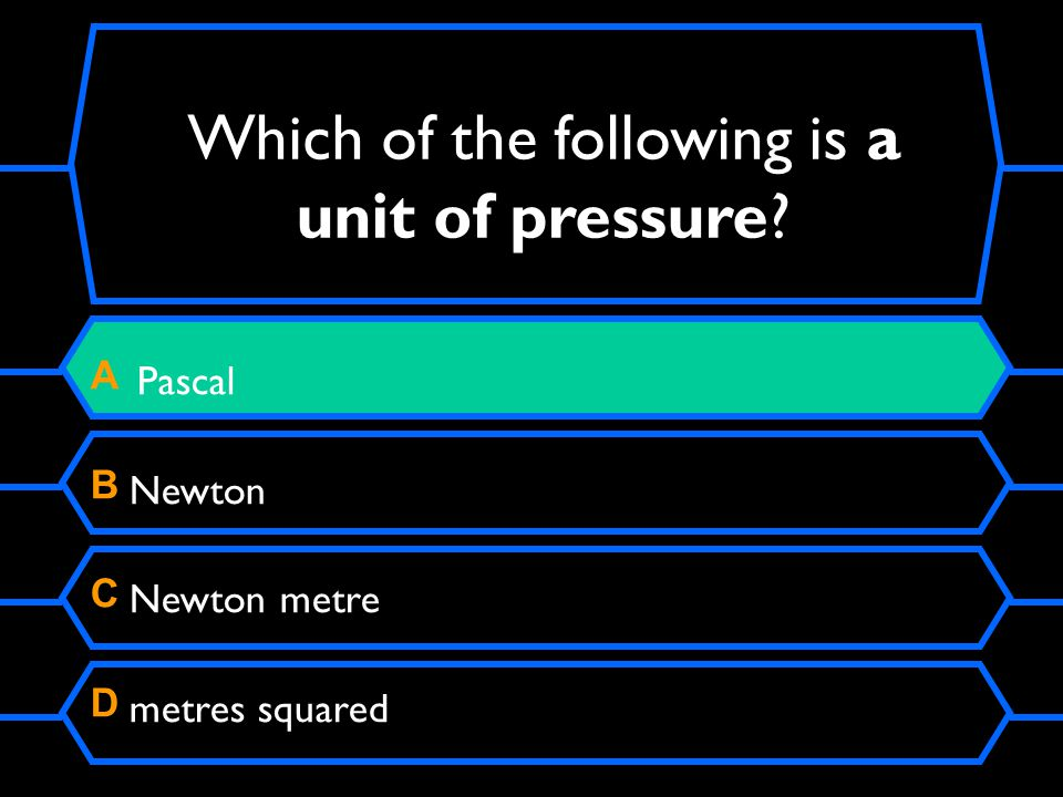 Which of the following is a unit of pressure A Pascal B Newton C Newton metre D metres squared