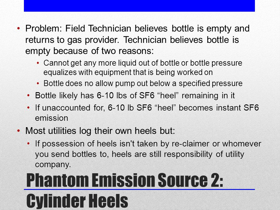 Phantom Emission Source 2: Cylinder Heels Problem: Field Technician believes bottle is empty and returns to gas provider.
