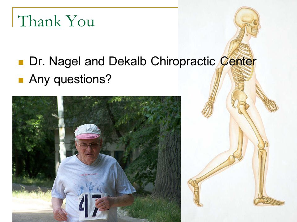 Thank You Dr. Nagel and Dekalb Chiropractic Center Any questions?