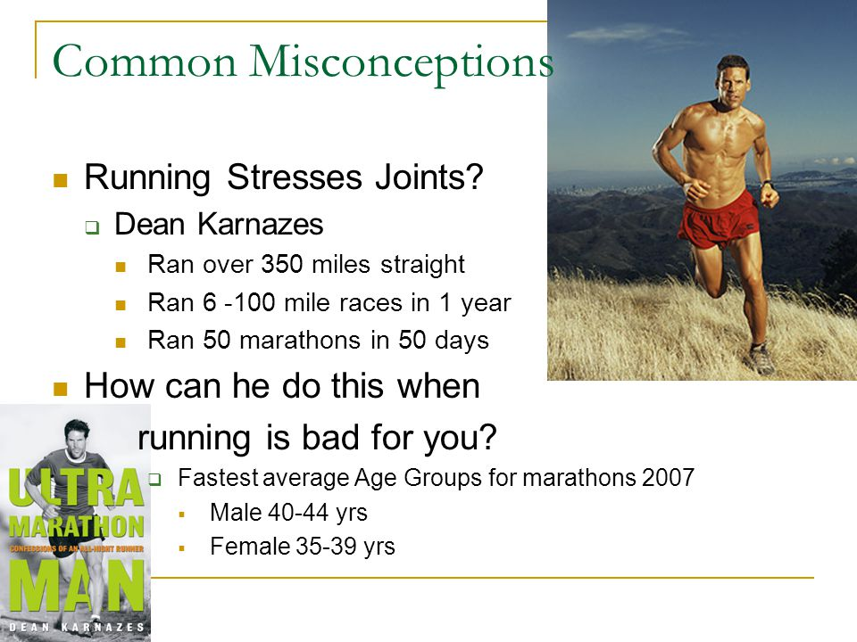 Running Stresses Joints?  Dean Karnazes Ran over 350 miles straight Ran 6 -100 mile races in 1 year Ran 50 marathons in 50 days How can he do this wh