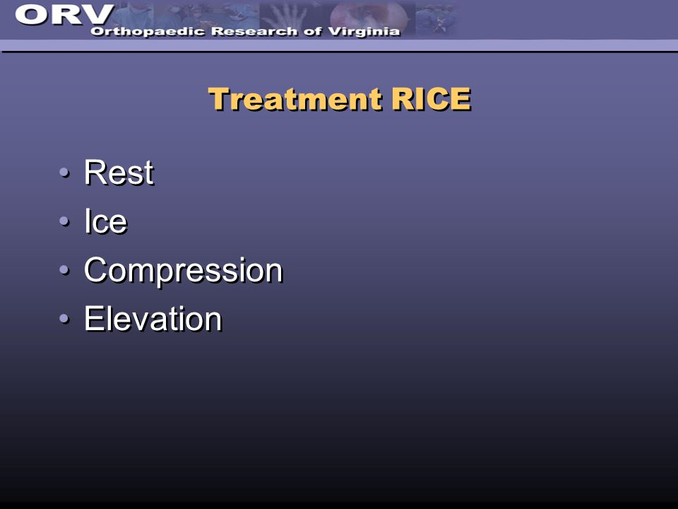 Treatment RICE Rest Ice Compression Elevation Rest Ice Compression Elevation