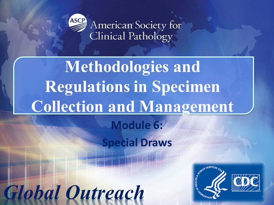 Methodologies and Regulations in Specimen Collection and Management Module 6: Special Draws