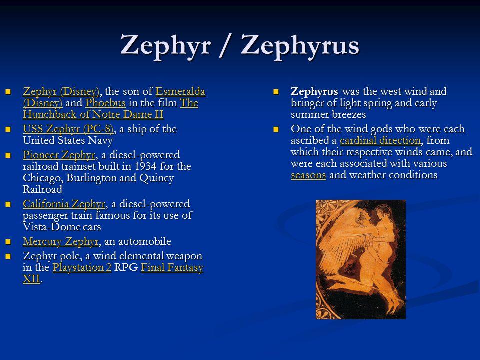 Zephyr / Zephyrus Zephyr (Disney), the son of Esmeralda (Disney) and Phoebus in the film The Hunchback of Notre Dame II Zephyr (Disney), the son of Es