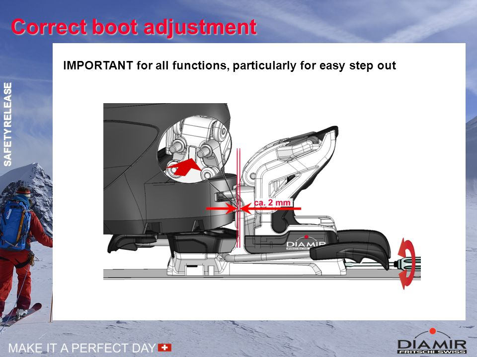 Correct boot adjustment IMPORTANT for all functions, particularly for easy step out SAFETY RELEASE