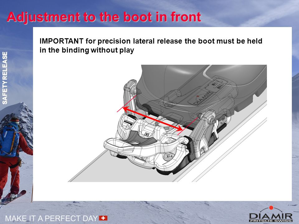 Adjustment to the boot in front IMPORTANT for precision lateral release the boot must be held in the binding without play SAFETY RELEASE