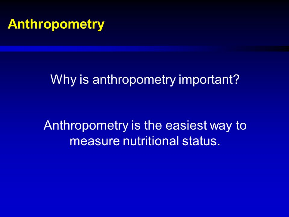 Anthropometric measurements  Height  Weight  Mid-upper arm circumference (MUAC)  Demi-span or arm span  Knee height  Sitting height  Skin fold thickness  Head circumference