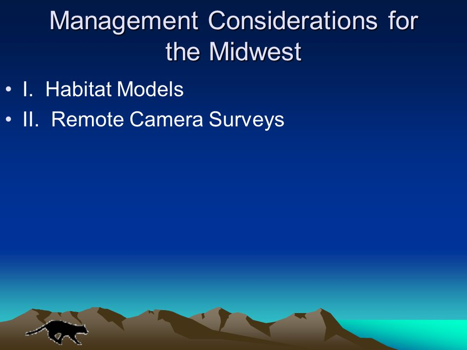 Management Considerations for the Midwest I. Habitat Models II. Remote Camera Surveys