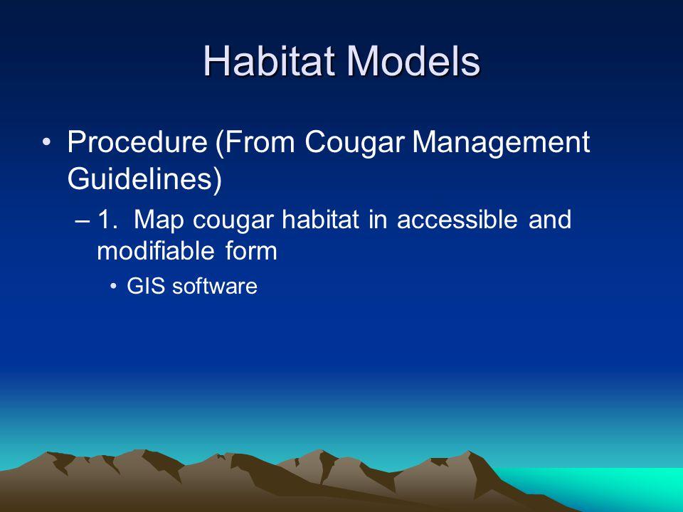 Habitat Models Procedure (From Cougar Management Guidelines) –1.