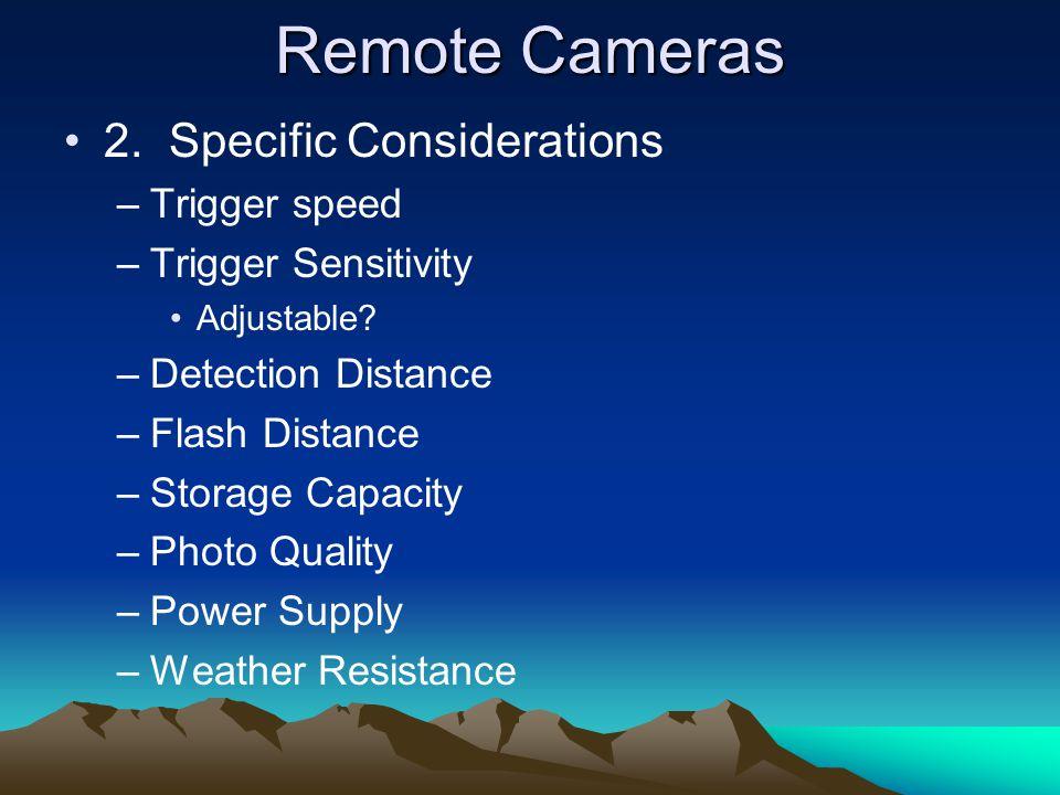 Remote Cameras 2. Specific Considerations –Trigger speed –Trigger Sensitivity Adjustable.