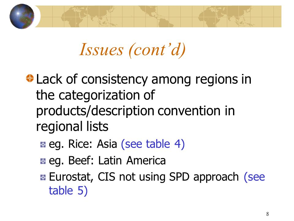 8 Issues (cont'd) Lack of consistency among regions in the categorization of products/description convention in regional lists eg. Rice: Asia (see tab