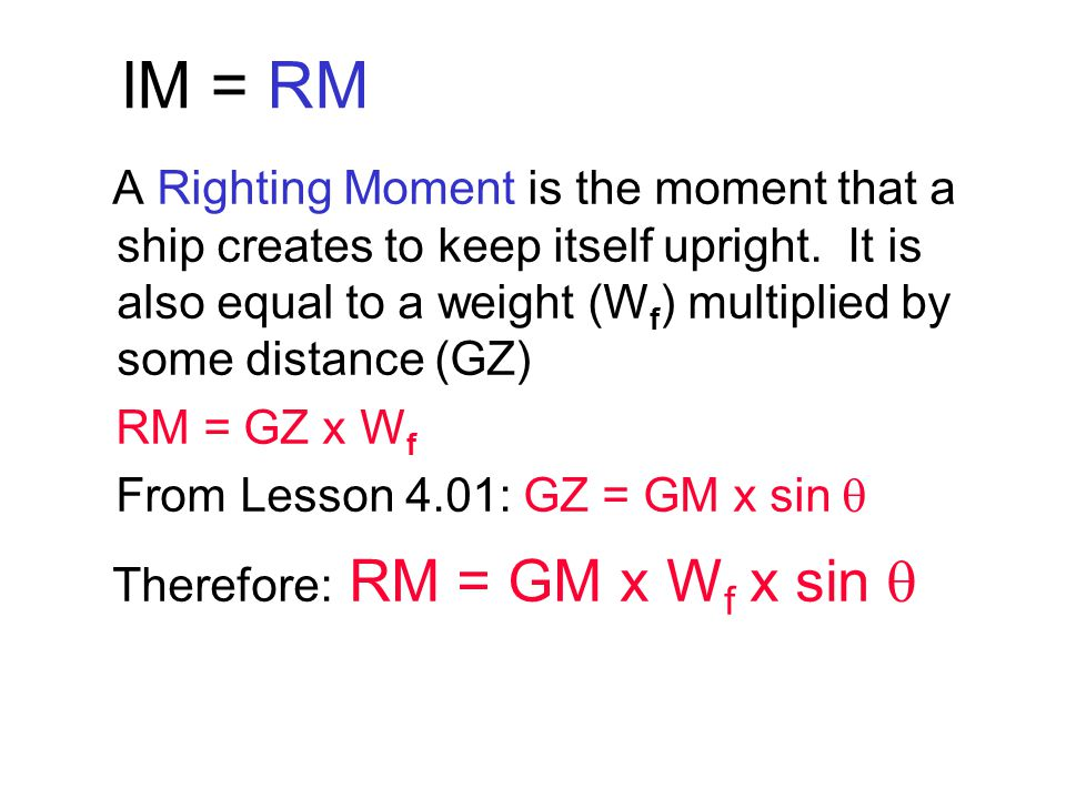 IM = RM A Righting Moment is the moment that a ship creates to keep itself upright.