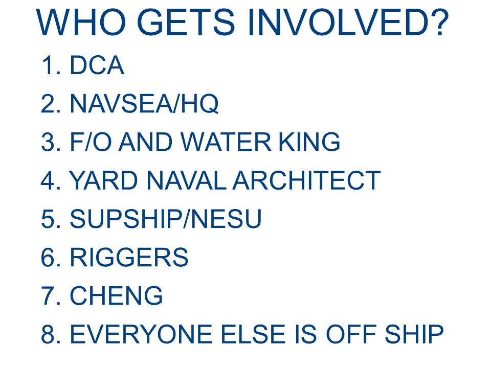 WHO GETS INVOLVED.1. DCA 2. NAVSEA/HQ 3. F/O AND WATER KING 4.