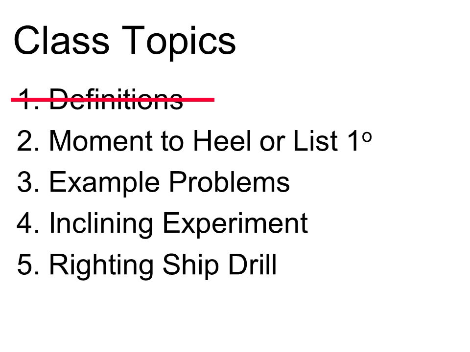 Class Topics 1.Definitions 2. Moment to Heel or List 1 o 3.