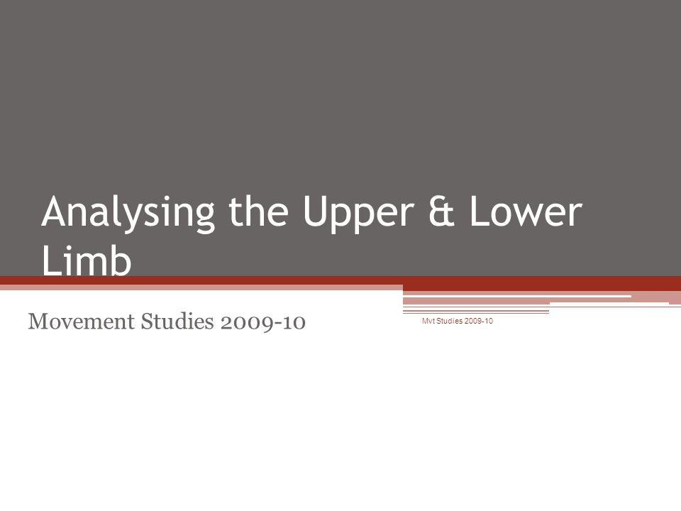 Analysing the Upper & Lower Limb Movement Studies 2009-10 Mvt Studies 2009-10