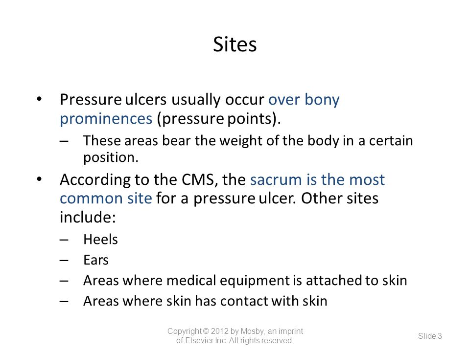 Sites Pressure ulcers usually occur over bony prominences (pressure points).