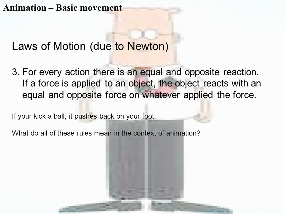 Animation – Basic movement Laws of Motion (due to Newton) 3.