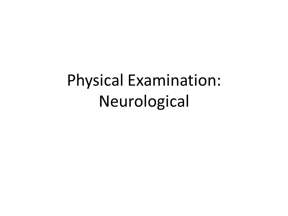 Physical Examination: Neurological