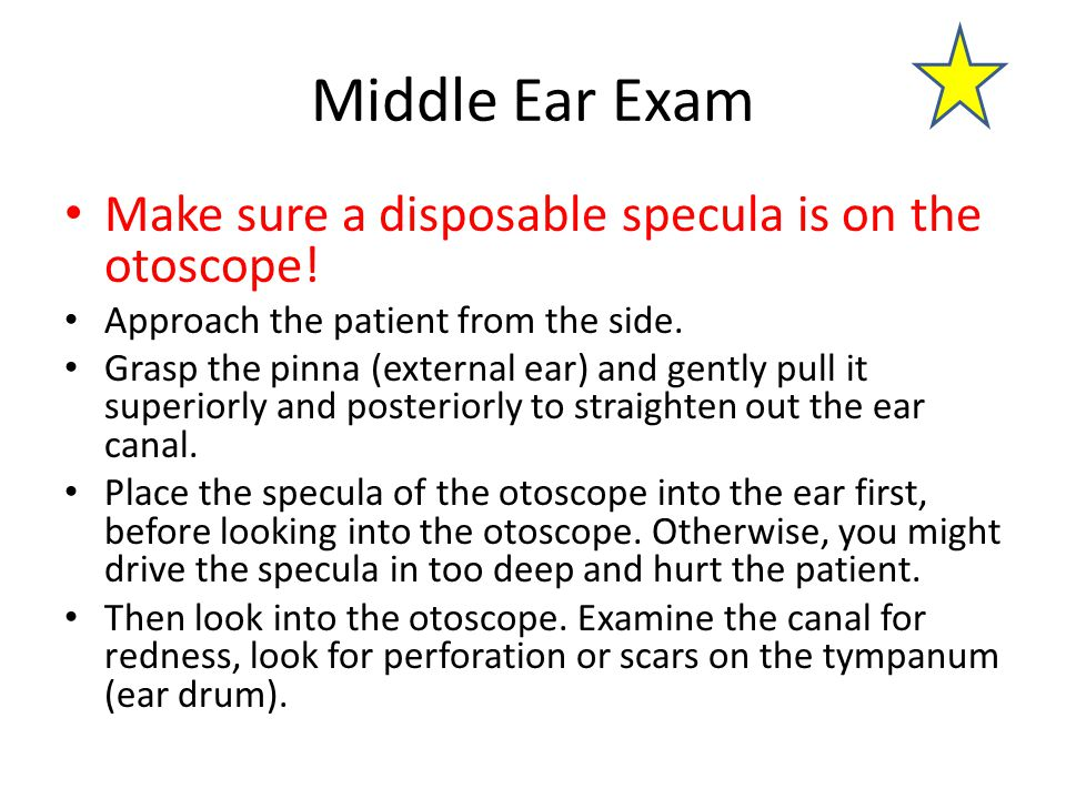 Middle Ear Exam Make sure a disposable specula is on the otoscope.