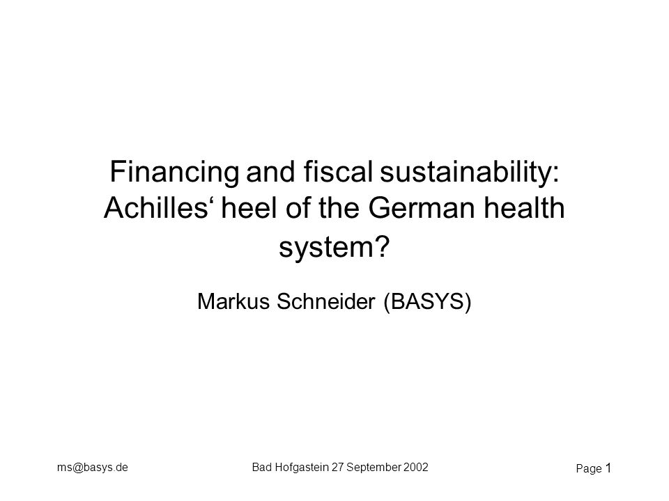 ms@basys.deBad Hofgastein 27 September 2002 Page 1 Financing and fiscal sustainability: Achilles' heel of the German health system.