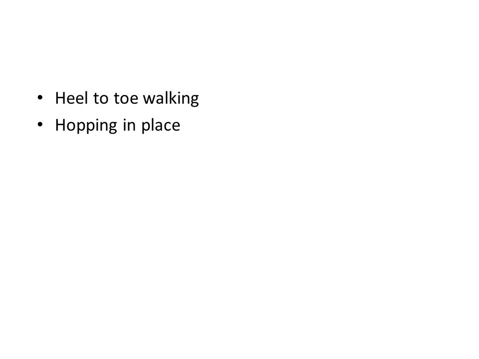 Heel to toe walking Hopping in place