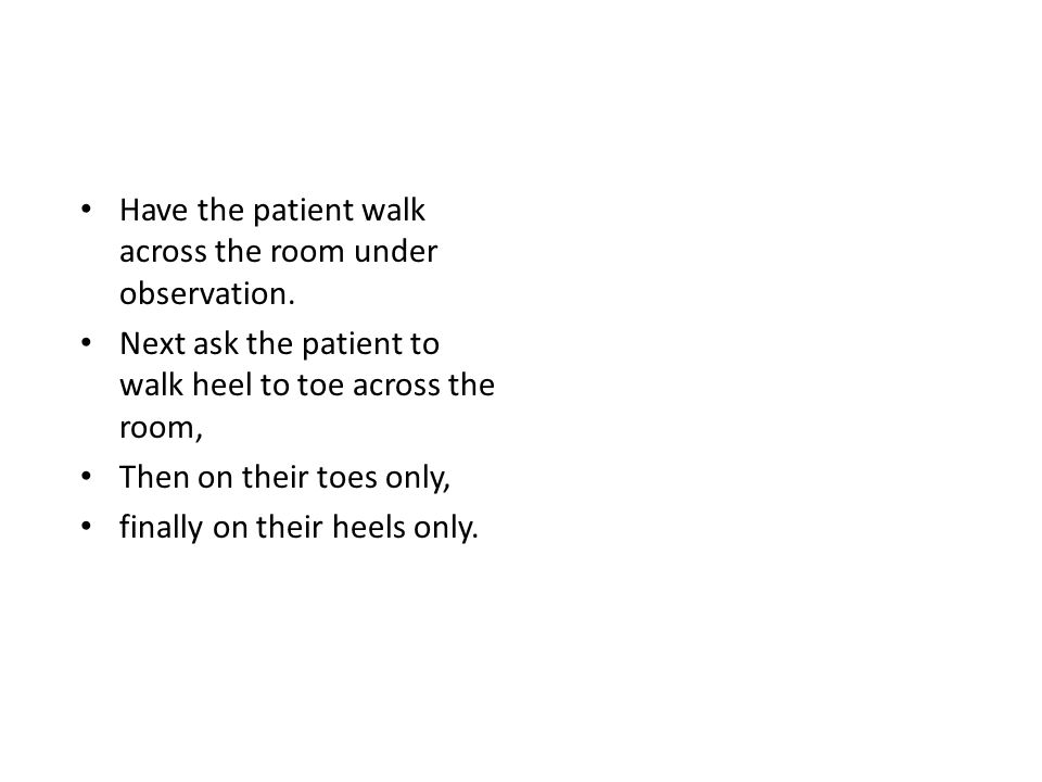 Have the patient walk across the room under observation.