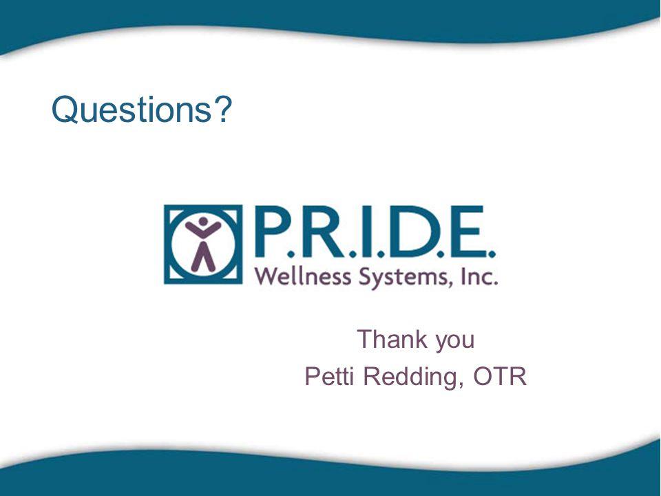Questions? Thank you Petti Redding, OTR