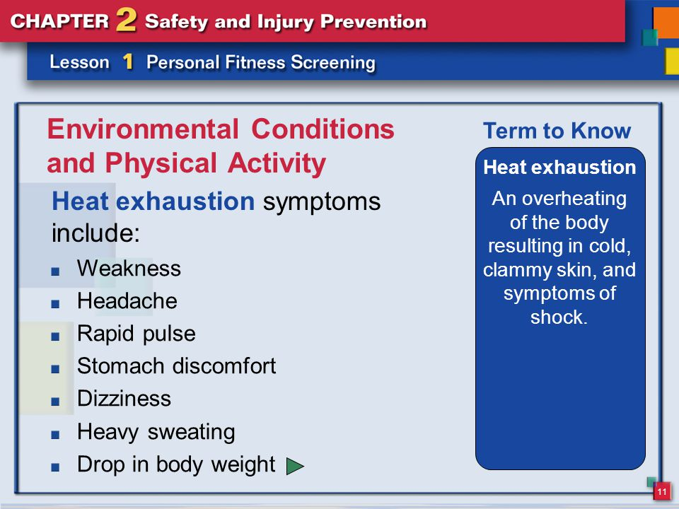 11 Environmental Conditions and Physical Activity Heat exhaustion symptoms include: Heat exhaustion An overheating of the body resulting in cold, clammy skin, and symptoms of shock.