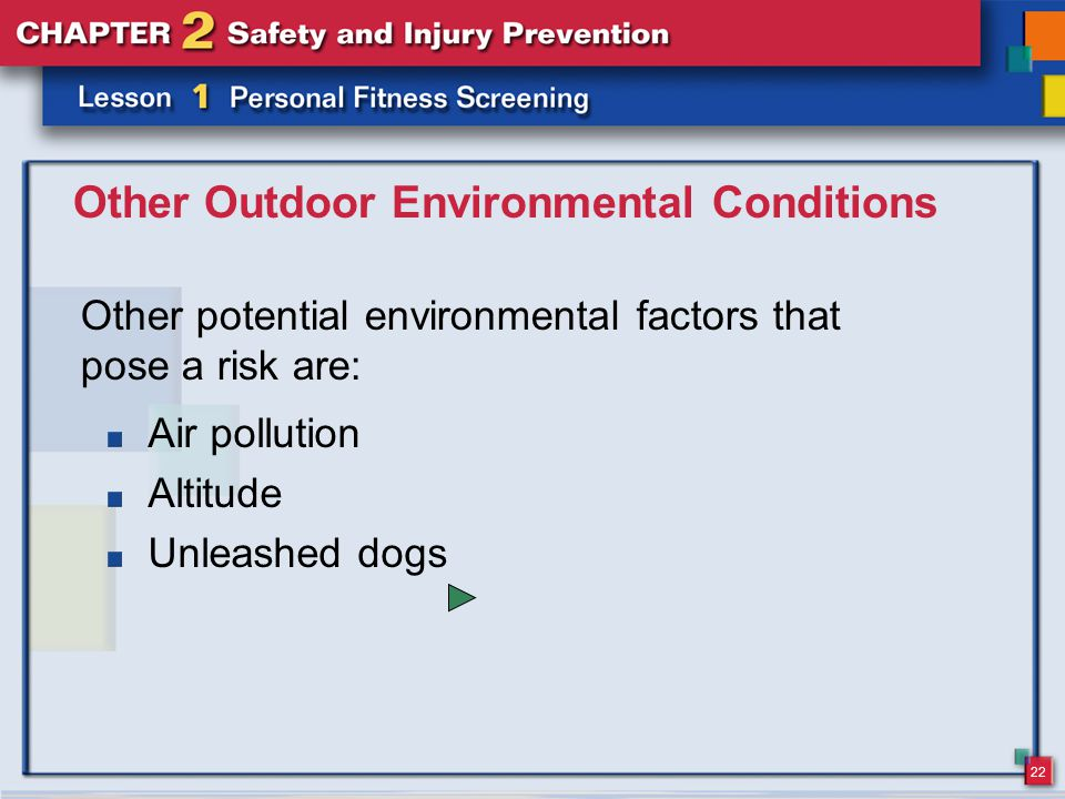 22 Other Outdoor Environmental Conditions Other potential environmental factors that pose a risk are: Air pollution Altitude Unleashed dogs