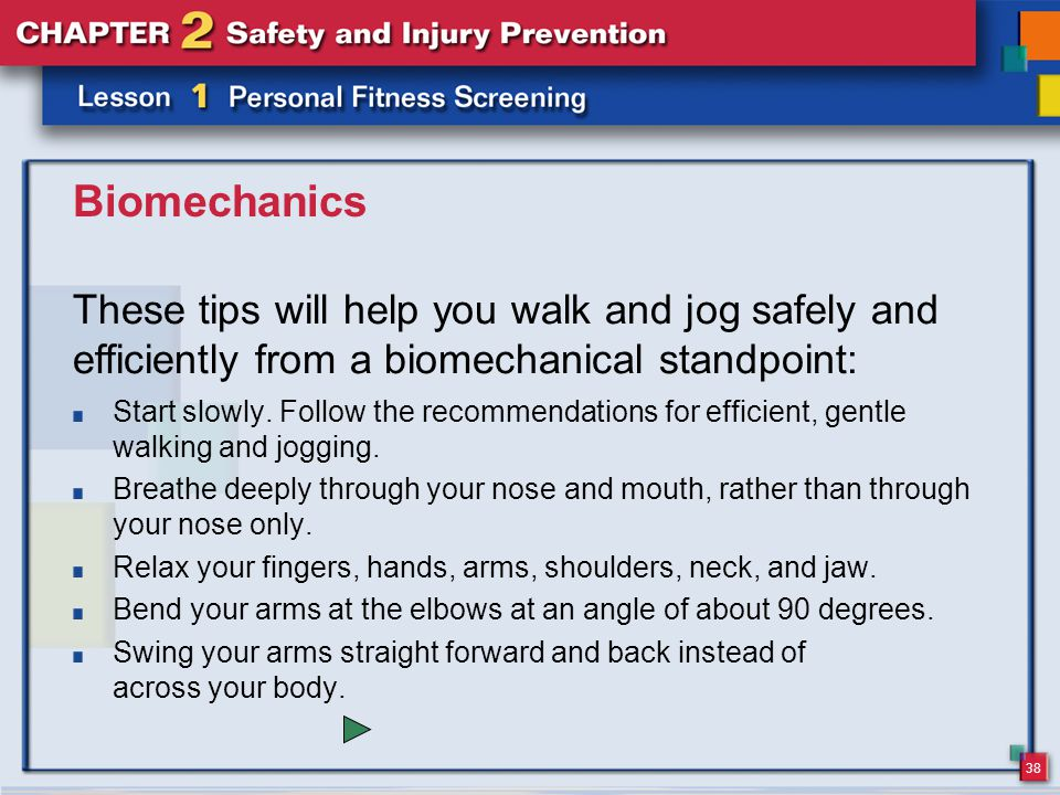 38 Biomechanics Start slowly. Follow the recommendations for efficient, gentle walking and jogging.