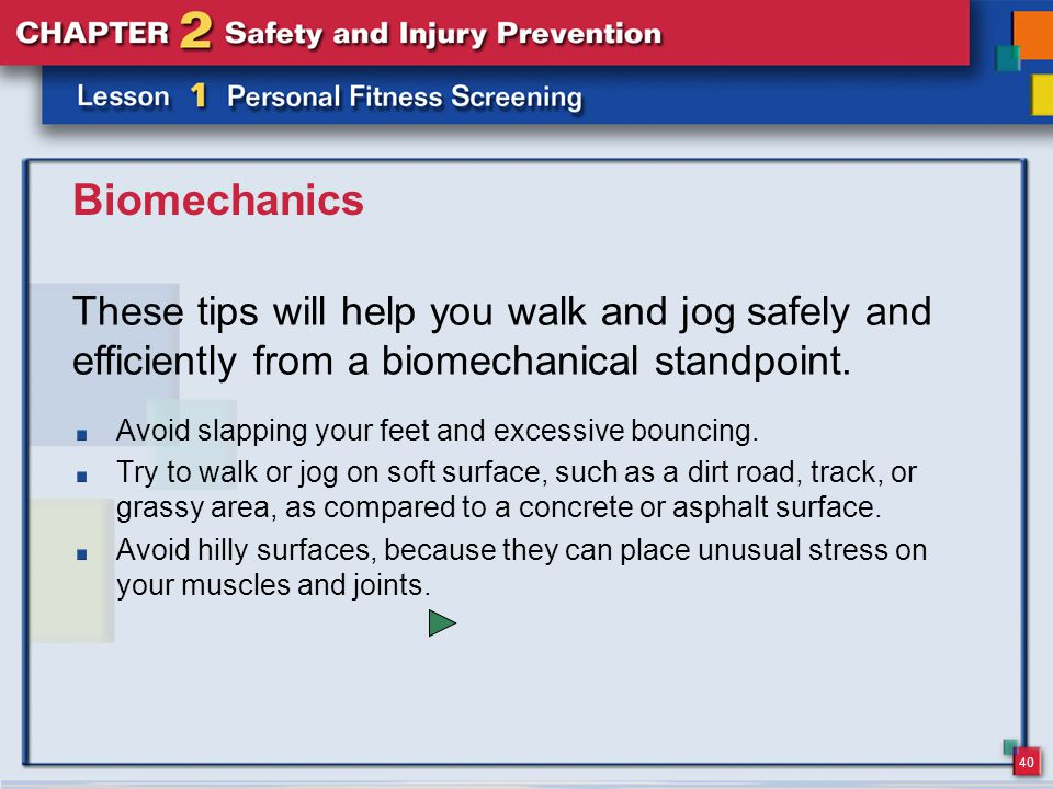 40 Biomechanics Avoid slapping your feet and excessive bouncing.