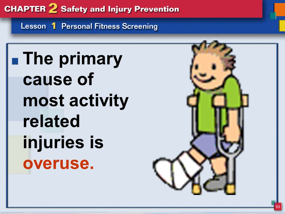 53 The primary cause of most activity related injuries is overuse.