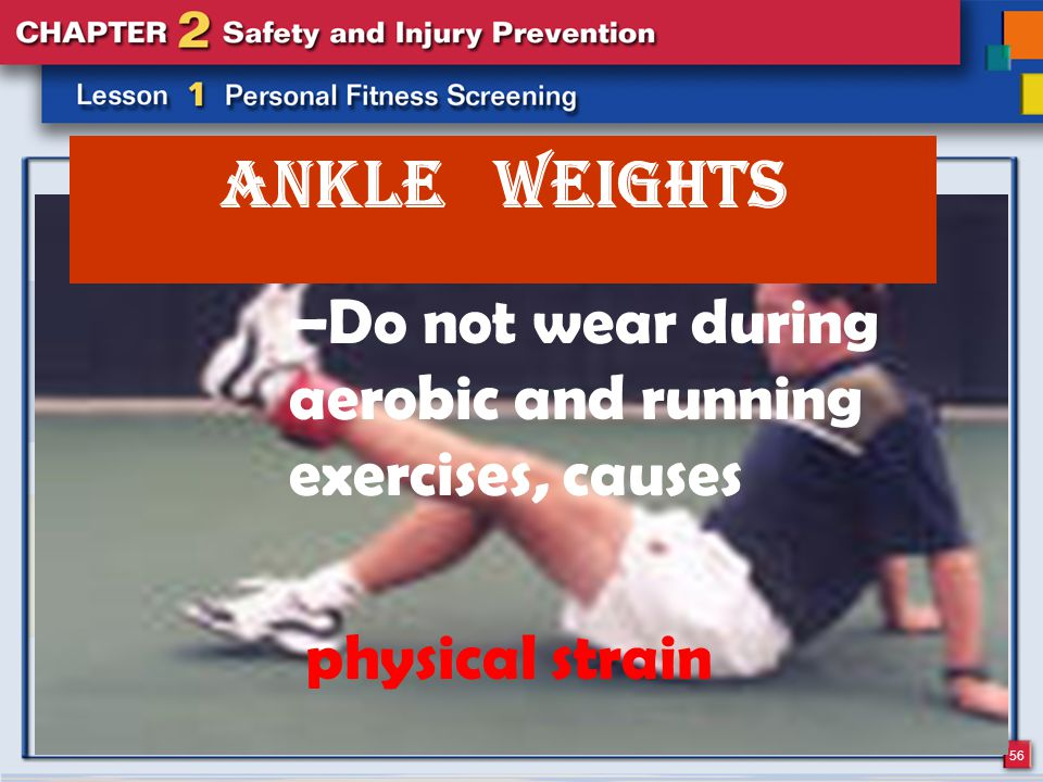 56 Ankle Weights –Do not wear during aerobic and running exercises, causes physical strain