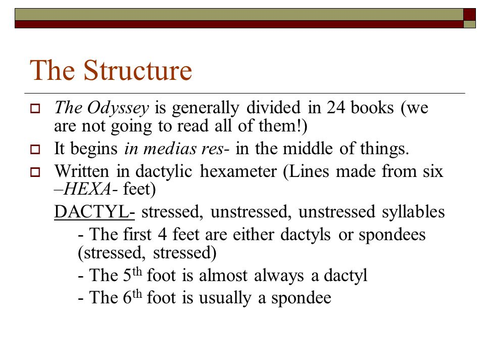 The Structure  The Odyssey is generally divided in 24 books (we are not going to read all of them!)  It begins in medias res- in the middle of thing