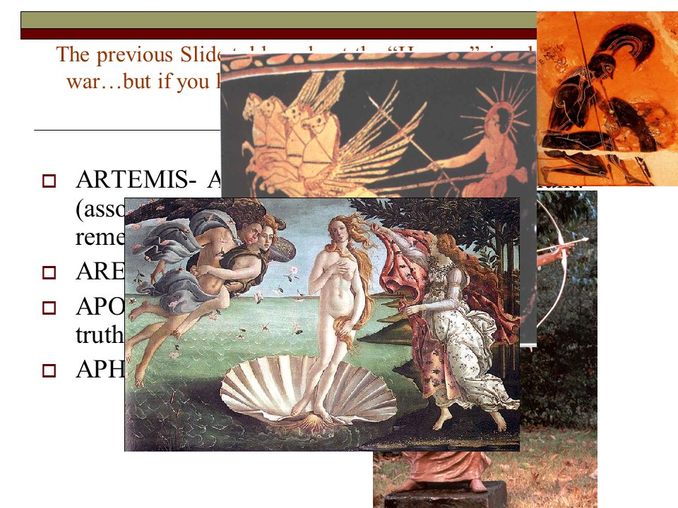 "The previous Slide told us about the ""Humans"" involved in the war…but if you know anything about Greek Mythology, the Gods were Big Too:  ARTEMIS- Ap"
