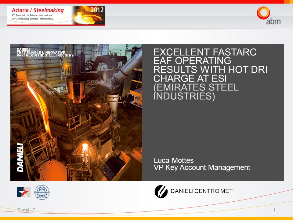 5-mai-151 EXCELLENT FASTARC EAF OPERATING RESULTS WITH HOT DRI CHARGE AT ESI (EMIRATES STEEL INDUSTRIES) DANIELI THE RELIABLE & INNOVATIVE PARTNER IN