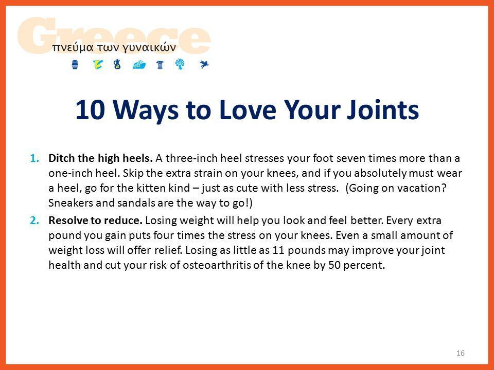 10 Ways to Love Your Joints 1.Ditch the high heels.