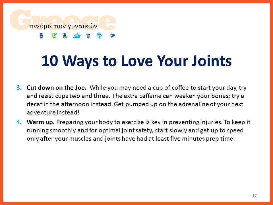 10 Ways to Love Your Joints 3.Cut down on the Joe.