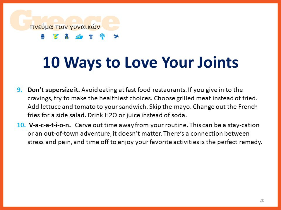 10 Ways to Love Your Joints 9.Don't supersize it. Avoid eating at fast food restaurants.