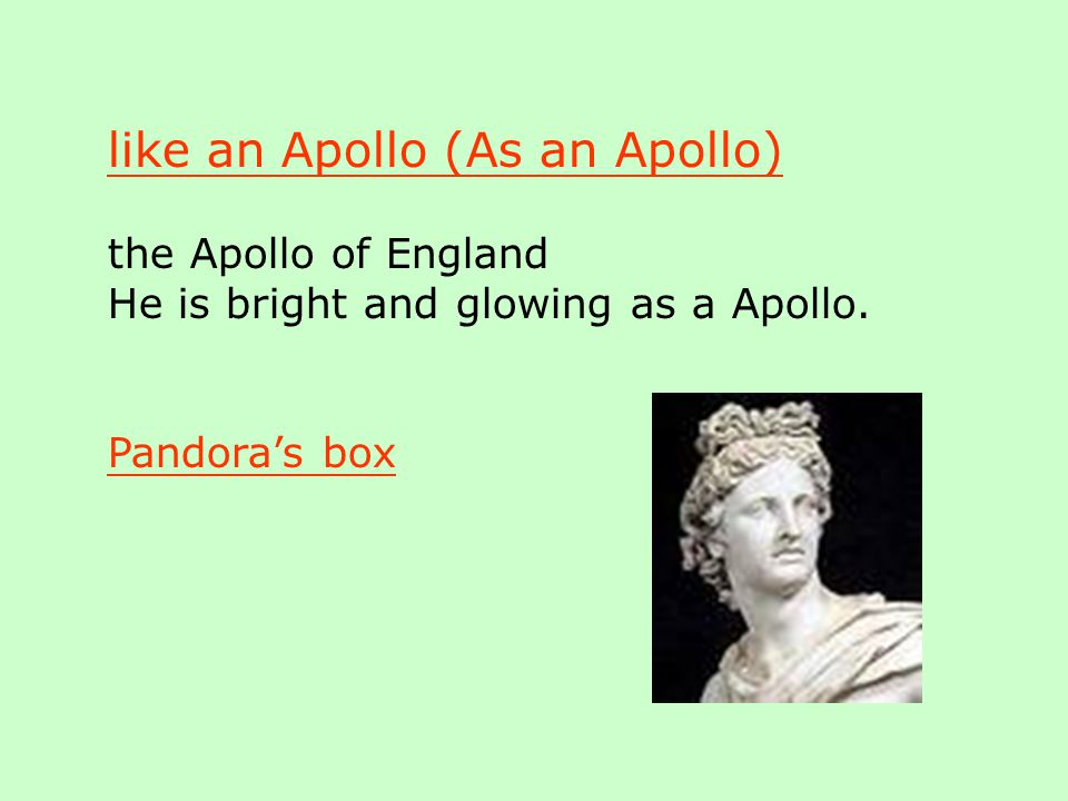 like an Apollo (As an Apollo) the Apollo of England He is bright and glowing as a Apollo.