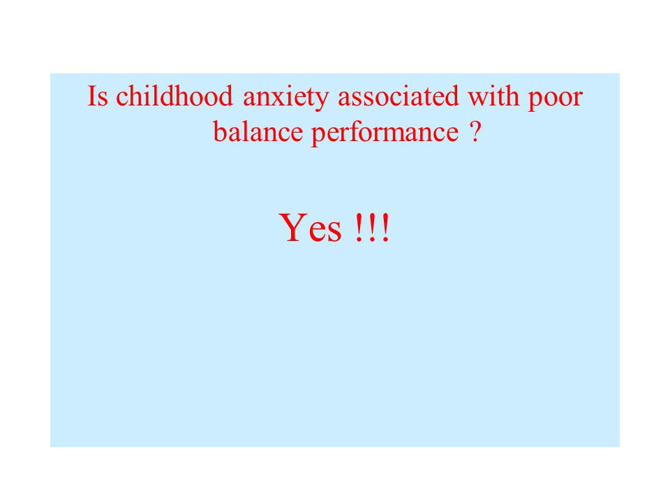 Is childhood anxiety associated with poor balance performance Yes !!!