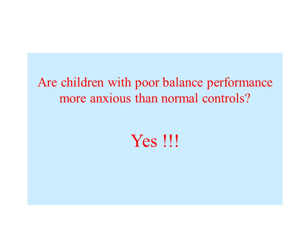 Are children with poor balance performance more anxious than normal controls? Yes !!!