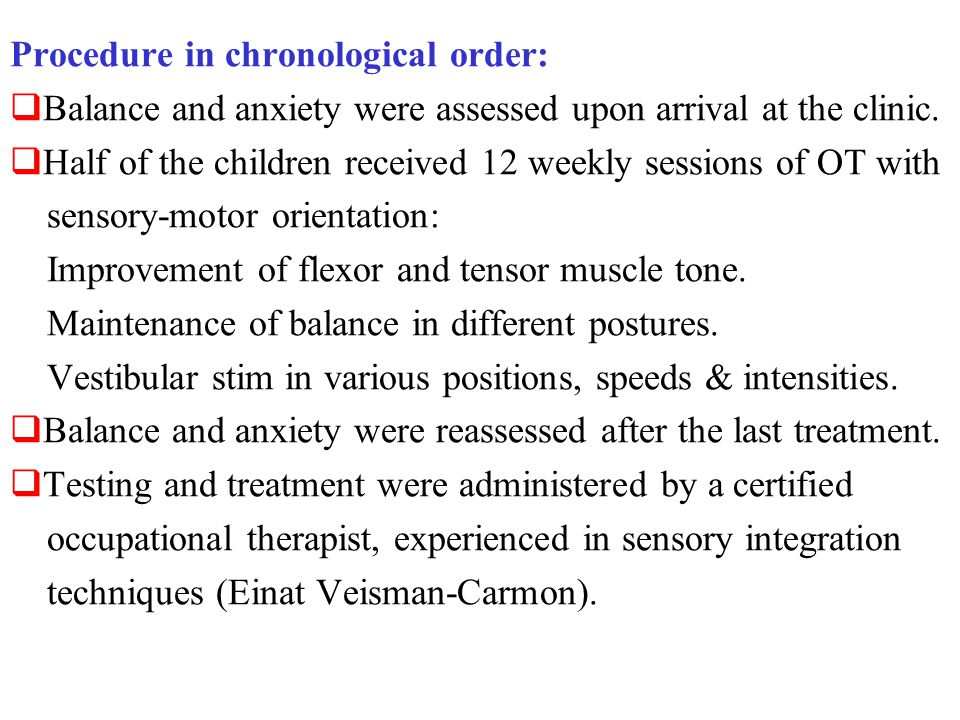 Procedure in chronological order:  Balance and anxiety were assessed upon arrival at the clinic.  Half of the children received 12 weekly sessions o