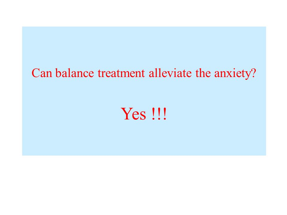 Can balance treatment alleviate the anxiety Yes !!!