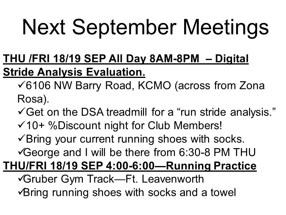 Next September Meetings THU /FRI 18/19 SEP All Day 8AM-8PM – Digital Stride Analysis Evaluation. 6106 NW Barry Road, KCMO (across from Zona Rosa). Get