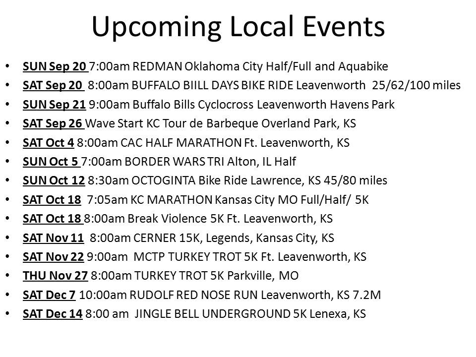 Upcoming Local Events SUN Sep 20 7:00am REDMAN Oklahoma City Half/Full and Aquabike SAT Sep 20 8:00am BUFFALO BIILL DAYS BIKE RIDE Leavenworth 25/62/1