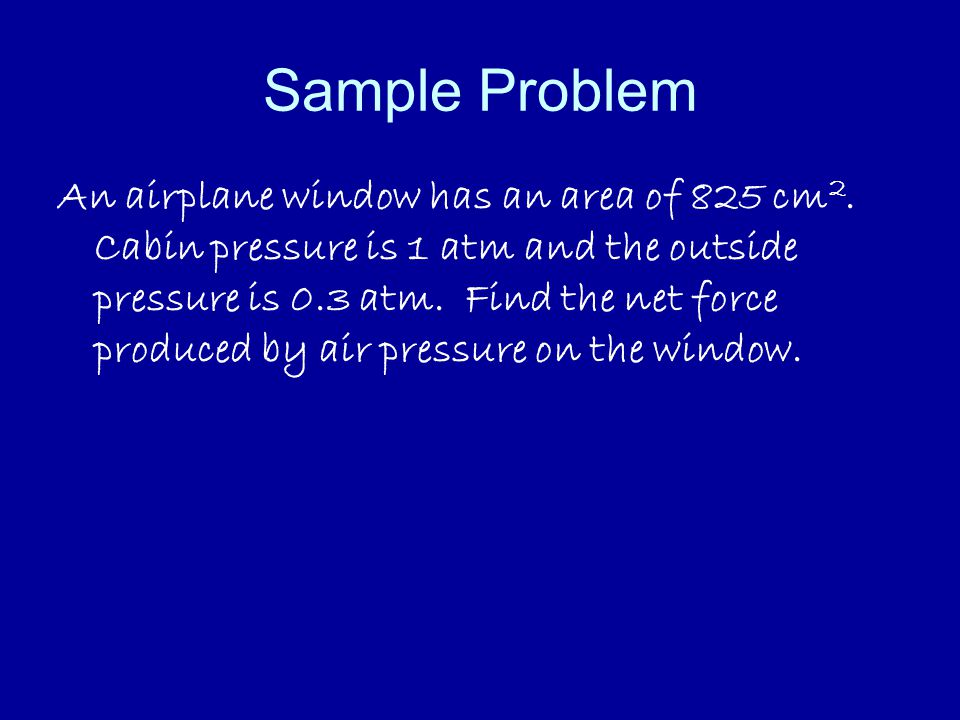 Sample Problem An airplane window has an area of 825 cm 2.